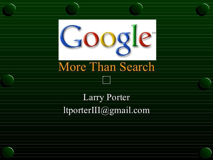 More Than Search Larry Porter [email_address]