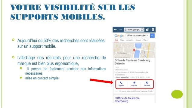 VOTRE VISIBILITÉ SUR LES SUPPORTS MOBILES.  Aujourd'hui où 50% des recherches sont réalisées sur un support mobile.  l'a...