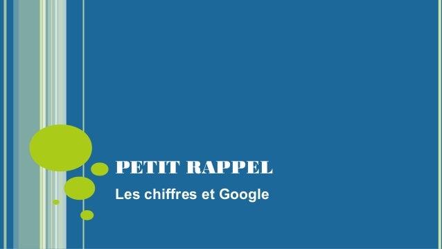 PETIT RAPPEL Les chiffres et Google