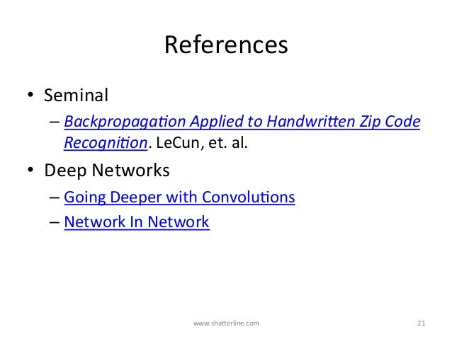 References • Seminal –Backpropaga)onAppliedtoHandwri4enZipCode Recogni)on.LeCun,et.al. • DeepNetworks –G...