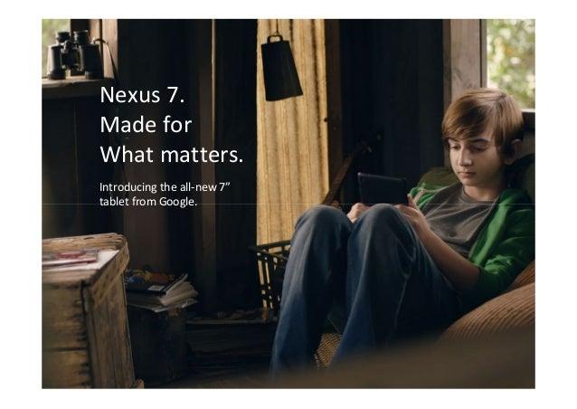 "Nexus7. Madefor Whatmatters. Introducingtheall‐new7"" tabletfromGoogle."