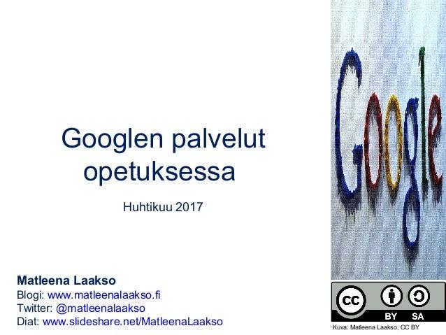 Googlen palvelut opetuksessa Huhtikuu 2017 Matleena Laakso Blogi: www.matleenalaakso.fi Twitter: @matleenalaakso Diat: www...