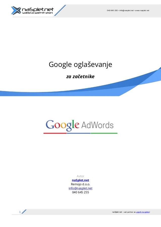 1 040 645 255 • info@nasplet.net • www.nasplet.net naSplet.net - vaš partner za uspeh na spletu! Google oglaševanje za zač...
