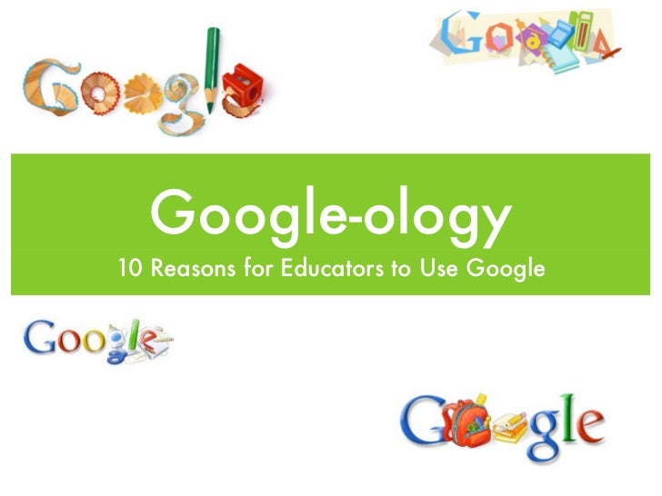 Google-ology10 Reasons for Educators to Use Google