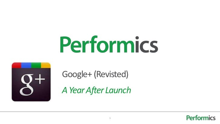 Google+ (Revisted)A Year After Launch            1