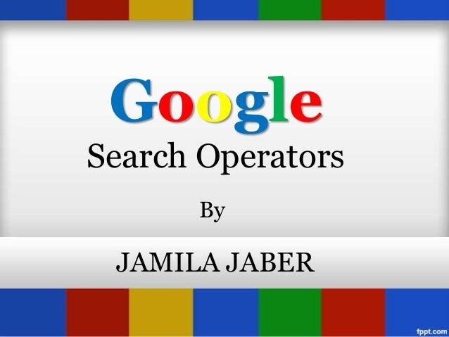 GoogleSearch Operators      By JAMILA JABER