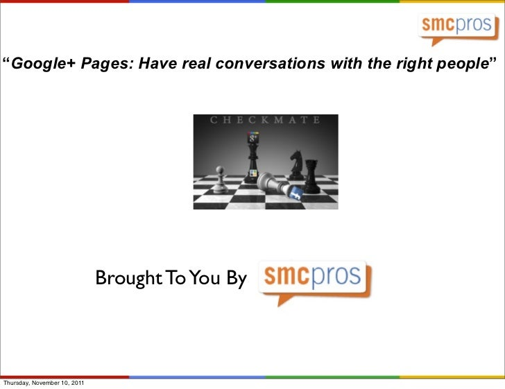 """Google+ Pages: Have real conversations with the right people""                              Brought To You ByThursday, Nov..."