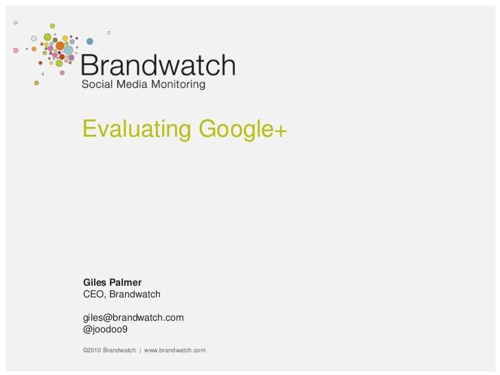 Evaluating Google+Giles PalmerCEO, Brandwatchgiles@brandwatch.com@joodoo9©2010 Brandwatch   www.brandwatch.com