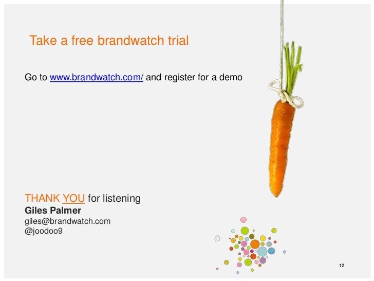 Take a free brandwatch trialGo to www.brandwatch.com/ and register for a demoTHANK YOU for listeningGiles Palmergiles@bran...