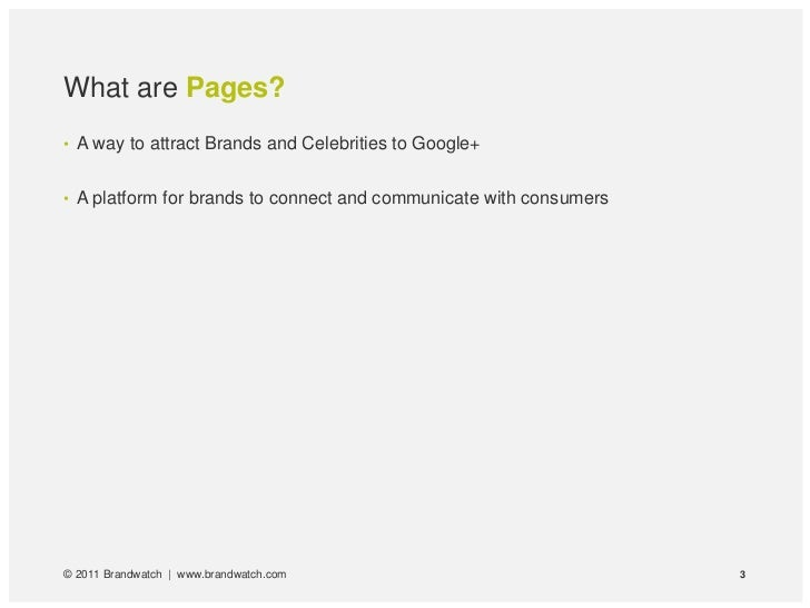 What are Pages?• A way to attract Brands and Celebrities to Google+• A platform for brands to connect and communicate with...