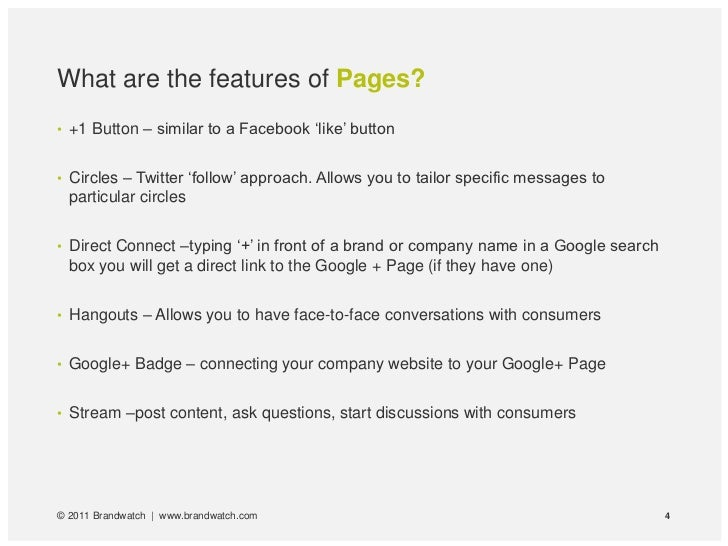 What are the features of Pages?• +1 Button – similar to a Facebook 'like' button• Circles – Twitter 'follow' approach. All...