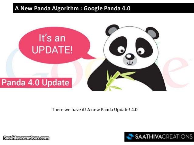 A New Panda Algorithm : Google Panda 4.0 There we have it! A new Panda Update! 4.0
