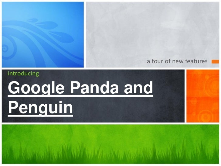 a tour of new featuresintroducingGoogle Panda andPenguin