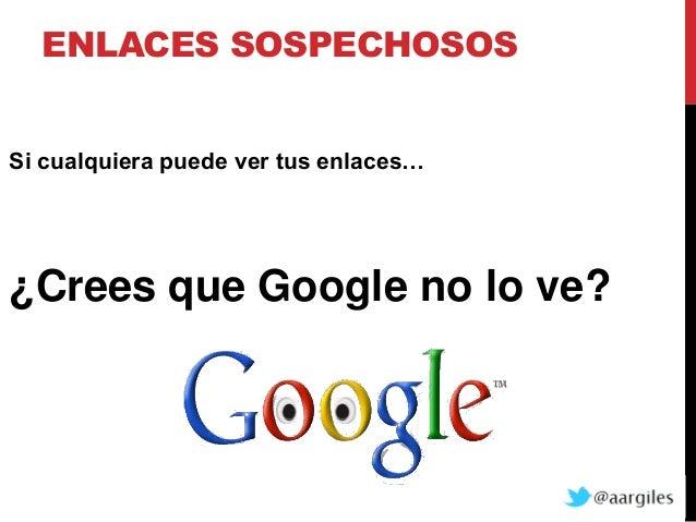 ENLACES SOSPECHOSOSSi cualquiera puede ver tus enlaces…¿Crees que Google no lo ve?