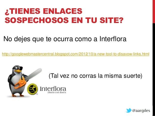 ¿TIENES ENLACES SOSPECHOSOS EN TU SITE?No dejes que te ocurra como a Interflorahttp://googlewebmastercentral.blogspot.com/...