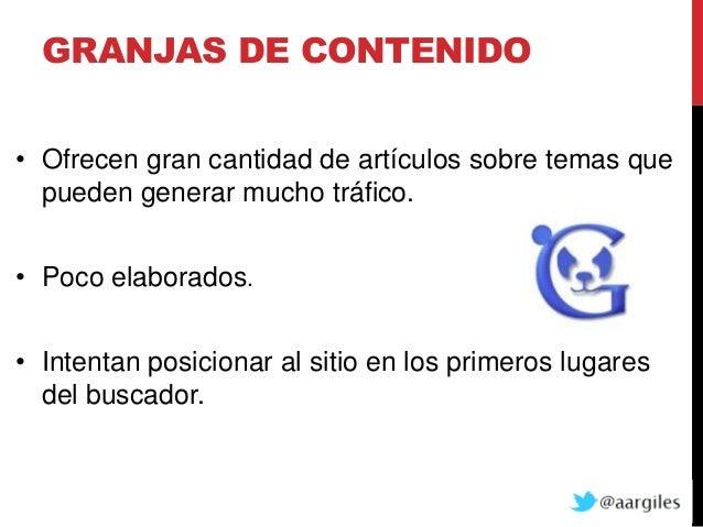 GRANJAS DE CONTENIDO• Ofrecen gran cantidad de artículos sobre temas que  pueden generar mucho tráfico.• Poco elaborados.•...
