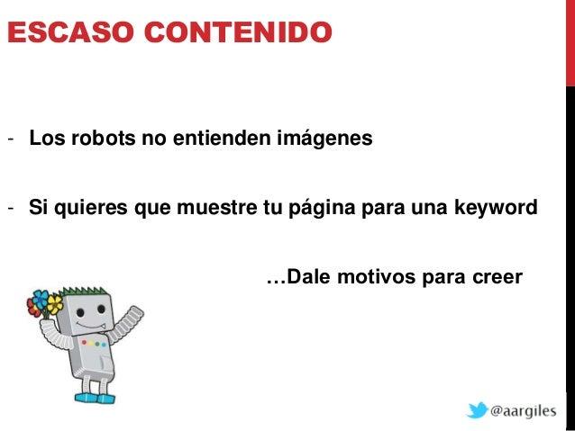 ESCASO CONTENIDO- Los robots no entienden imágenes- Si quieres que muestre tu página para una keyword                     ...