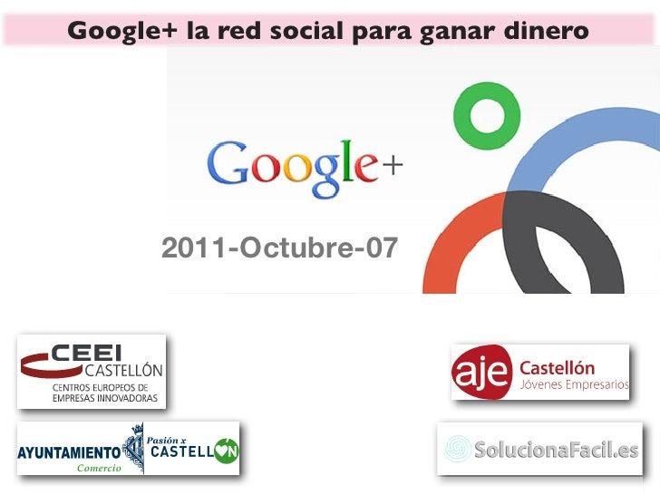 Google+ la red social para ganar dinero       2011-Octubre-07