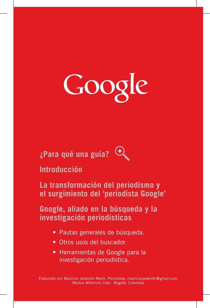 ¿Para qué una guía?IntroducciónLa transformación del periodismo yel surgimiento del 'periodista Google'Google, aliado en l...