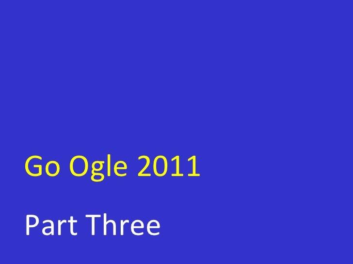 Go Ogle 2011 Part Three