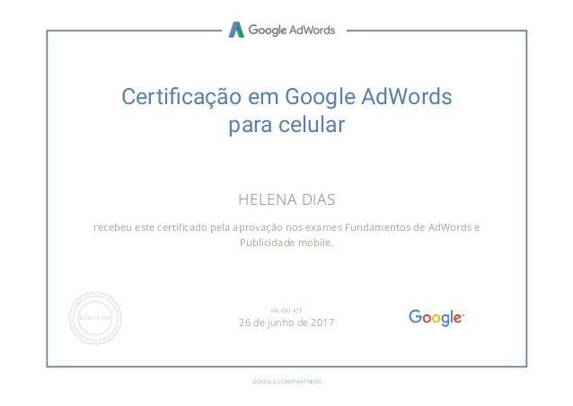 Certiἀ渄cação em Google AdWords para celular HELENA DIAS recebeu este certificado pela aprovação nos exames Fundamentos de A...