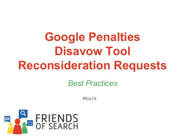 Google Penalties Disavow Tool Reconsideration Requests Best Practices #fos14