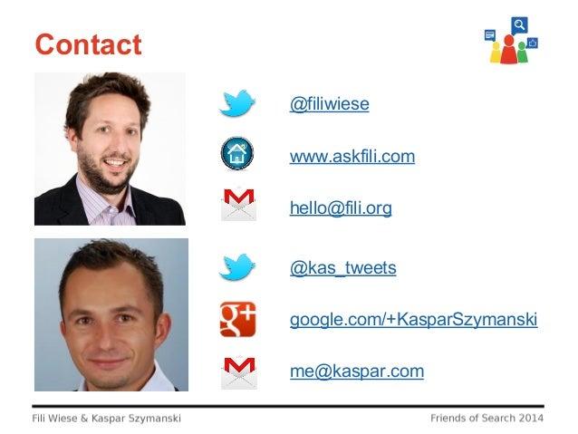 Contact @filiwiese www.askfili.com hello@fili.org @kas_tweets google.com/+KasparSzymanski me@kaspar.com