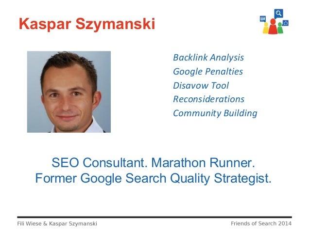 Kaspar Szymanski Backlink Analysis Google Penalties Disavow Tool Reconsiderations Community Building  SEO Consultant. Mara...