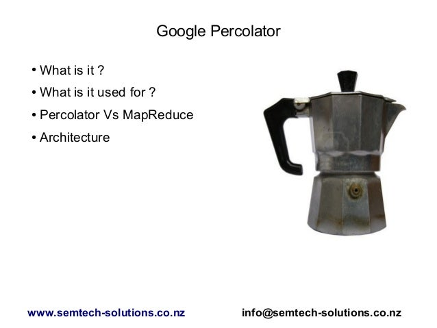 Google Percolator ● What is it ? ● What is it used for ? ● Percolator Vs MapReduce ● Architecture www.semtech-solutions.co...