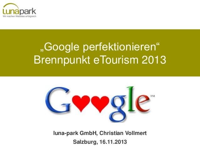 """Google perfektionieren"" Brennpunkt eTourism 2013  luna-park GmbH, Christian Vollmert Salzburg, 16.11.2013"
