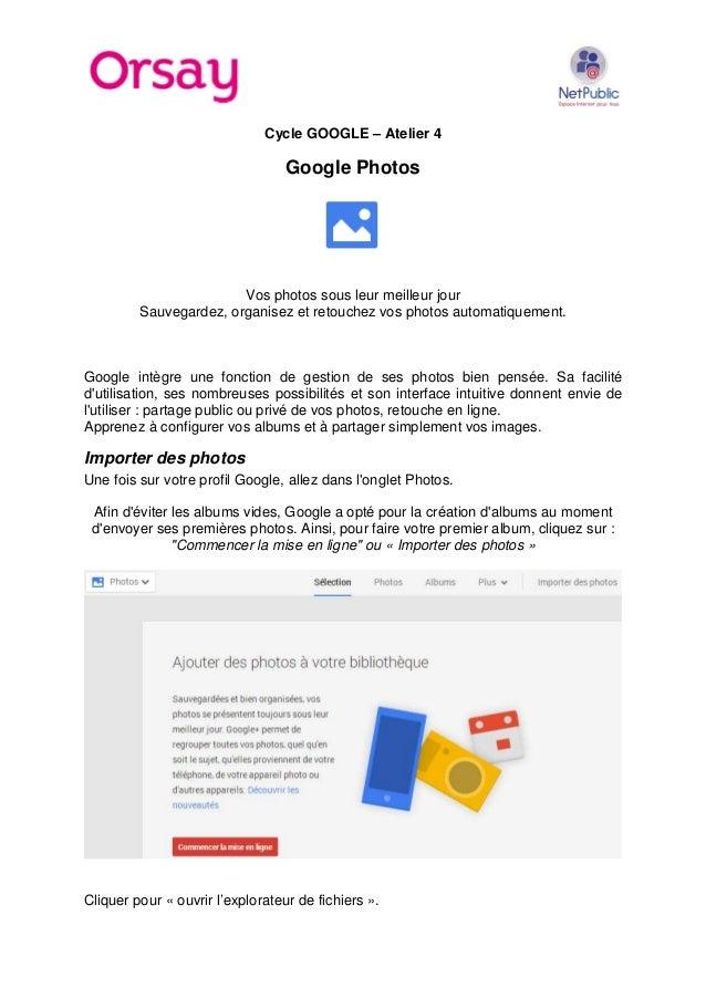 Cycle GOOGLE – Atelier 4  Google Photos  Vos photos sous leur meilleur jour Sauvegardez, organisez et retouchez vos photos...