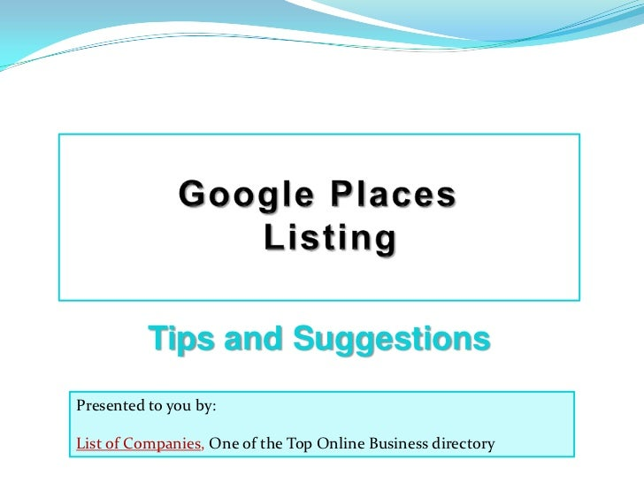 Google Places  Listing <br />Tips and Suggestions<br />Presented to you by: <br />List of Companies, One of the Top Online...