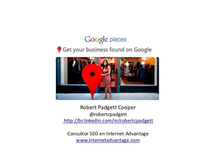 Robert Padgett Cooper             @robertcpadgetthttp://br.linkedin.com/in/robertcpadgett Consultor SEO en Internet Advant...