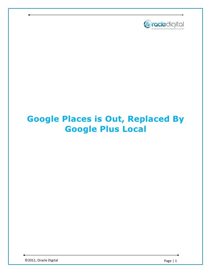 Google Places is Out, Replaced By        Google Plus Local©2011, Oracle Digital        Page | 1
