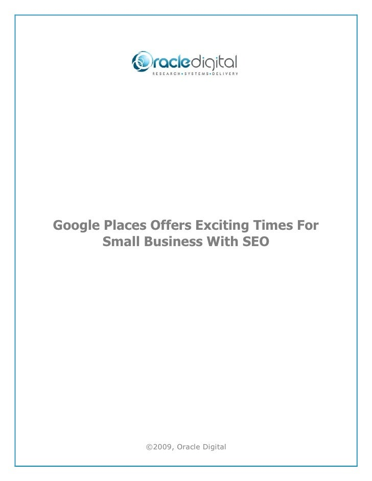 Google Places Offers Exciting Times For       Small Business With SEO             ©2009, Oracle Digital