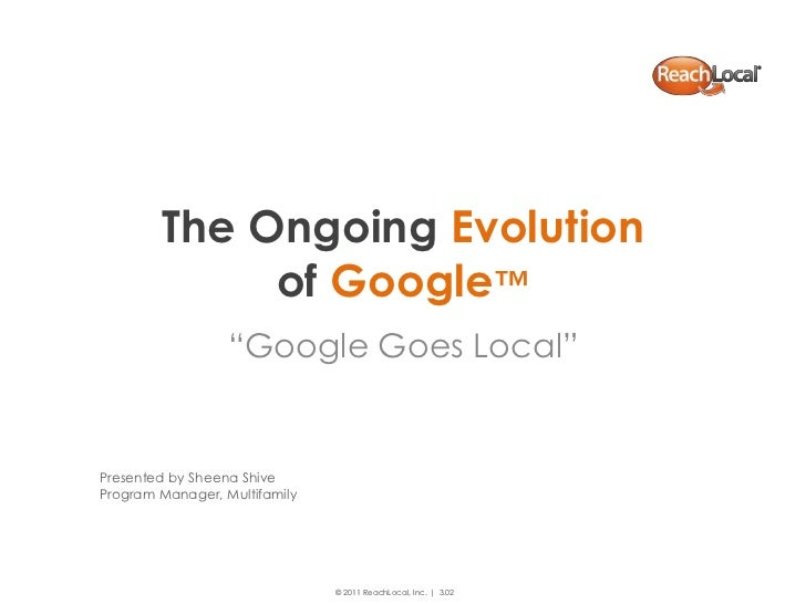 "The Ongoing Evolution             of Google™                  ""Google Goes Local""Presented by Sheena ShiveProgram Manager,..."