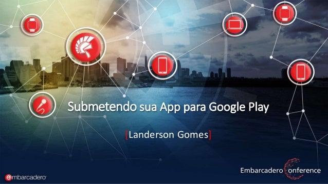 Submetendo sua App para Google Play [Landerson Gomes]