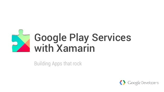 Google Play Services  with Xamarin  Building Apps that rock