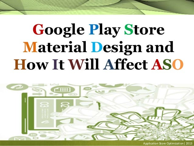 Google Play Store Material Design and How It Will Affect ASO Application Store Optimization| 2013