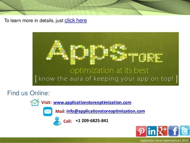 Application Store Optimization| 2013 To learn more in details, just click here Find us Online: Visit: www.applicationstore...