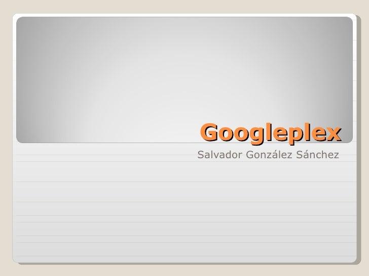 Googleplex Salvador González Sánchez
