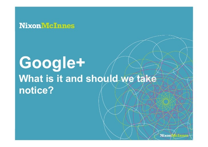 Google+What is it and should we takenotice?