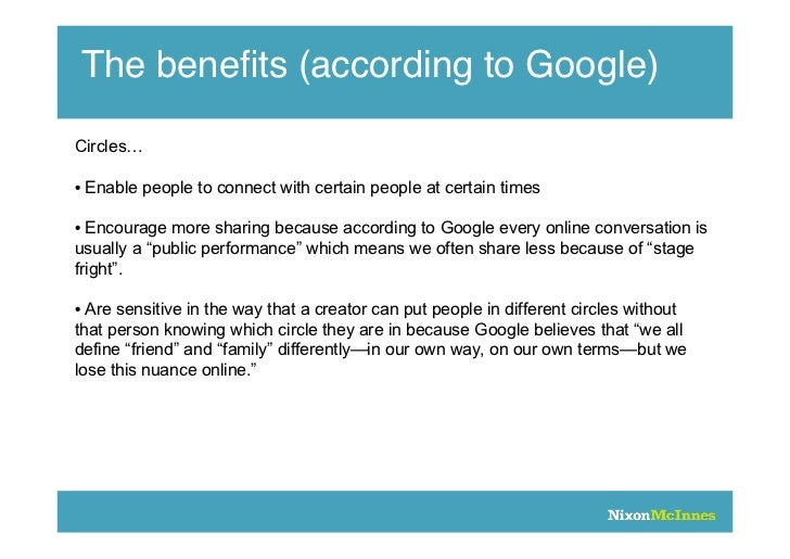The benefits (according to Google)Circles…• Enable people to connect with certain people at certain times• Encourage more s...
