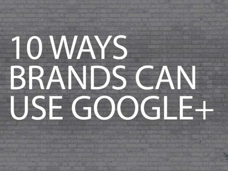10 Ways Brands Can Use Google+