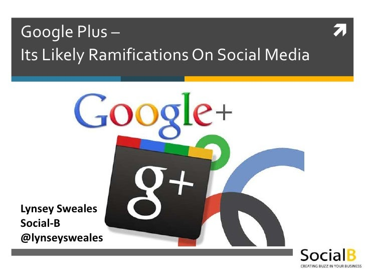 Google Plus –                              Its Likely Ramifications On Social MediaLynsey SwealesSocial-B@lynseysweales