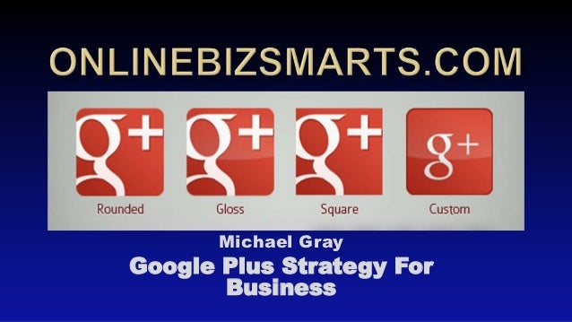 Michael GrayGoogle Plus Strategy For       Business