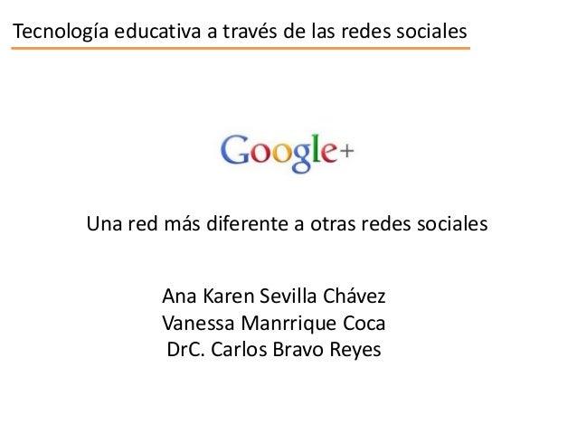 Tecnología educativa a través de las redes socialesUna red más diferente a otras redes socialesAna Karen Sevilla ChávezVan...