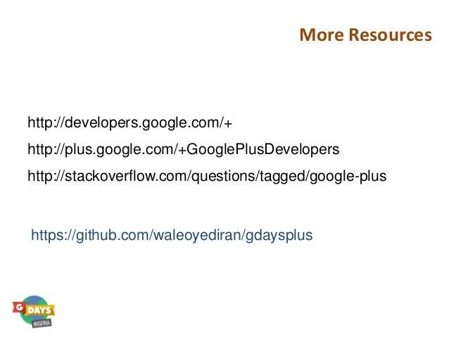 More Resources http://developers.google.com/+ http://plus.google.com/+GooglePlusDevelopers http://stackoverflow.com/questi...