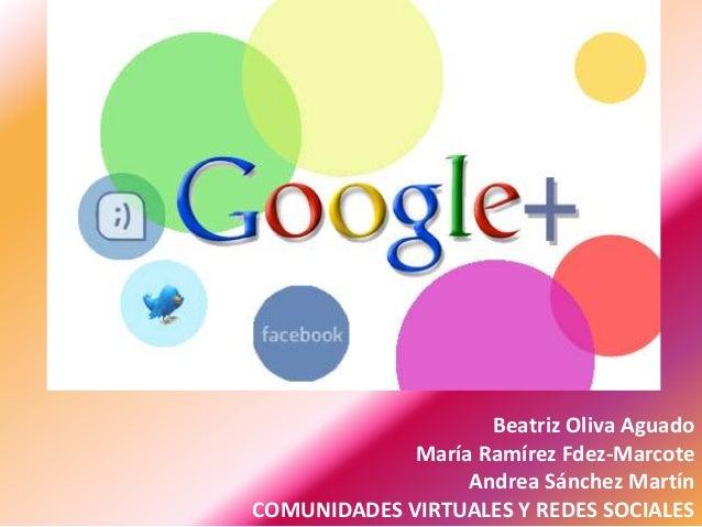 Beatriz Oliva Aguado María Ramírez Fdez-Marcote Andrea Sánchez Martín COMUNIDADES VIRTUALES Y REDES SOCIALES