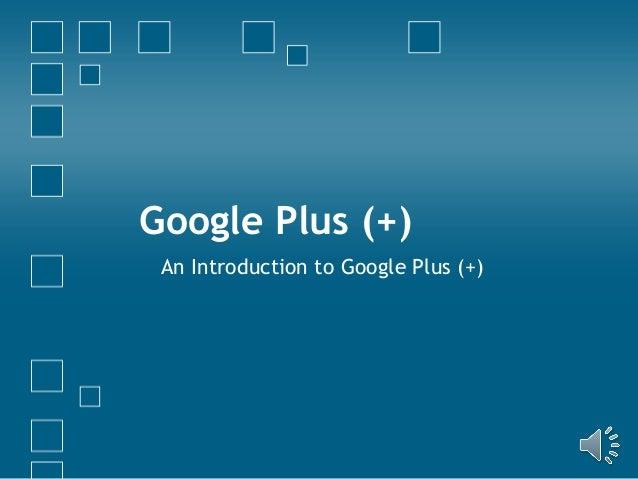 Google Plus (+) An Introduction to Google Plus (+)
